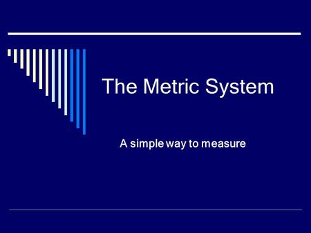 The Metric System A simple way to measure. What is it??? A system of measurement based on multiples of 10 01 0.010.1 00 0.001.