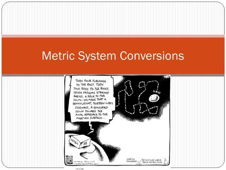 Metric System Conversions. Standard Units of measure.