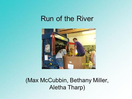 Run of the River (Max McCubbin, Bethany Miller, Aletha Tharp)