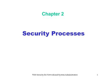 Web Security for Network and System Administrators1 Chapter 2 Security Processes.