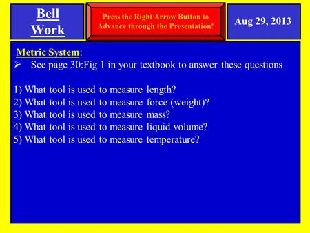 Metric System:  See page 30:Fig 1 in your textbook to answer these questions 1) What tool is used to measure length? 2) What tool is used to measure force.