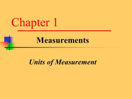 Chapter 1 Measurements Units of Measurement. Measurement You are making a measurement when you  Check your weight  Read your watch  Take your temperature.