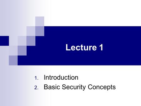 Lecture 1 1. Introduction 2. Basic Security Concepts.