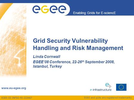 EGEE-III INFSO-RI-222667 Enabling Grids for E-sciencE www.eu-egee.org EGEE and gLite are registered trademarks Grid Security Vulnerability Handling and.