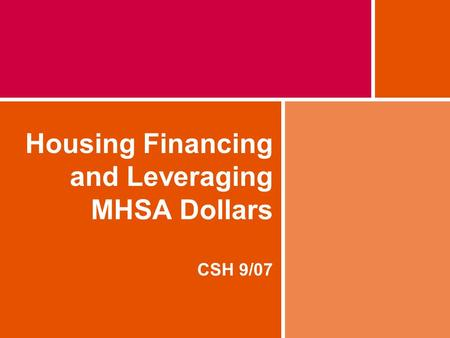 Housing Financing and Leveraging MHSA Dollars CSH 9/07.