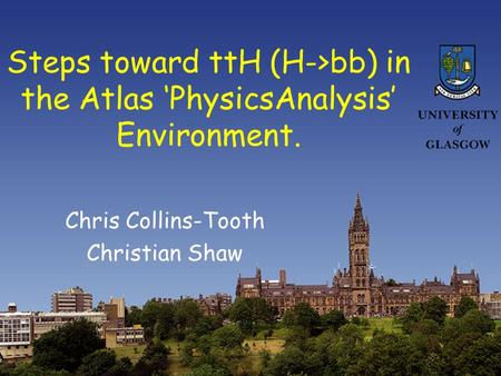 Steps toward ttH (H->bb) in the Atlas 'PhysicsAnalysis' Environment. Chris Collins-Tooth Christian Shaw.