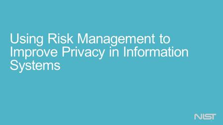 Using Risk Management to Improve Privacy in Information Systems 1.