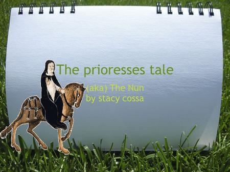The prioresses tale (aka) The Nun by stacy cossa.
