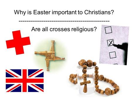 Why is Easter important to Christians? ----------------------------------------------- Are all crosses religious?