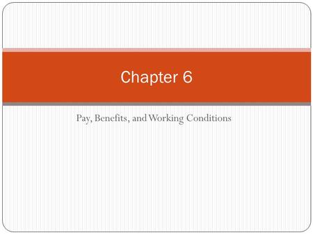 Pay, Benefits, and Working Conditions Chapter 6. What is gross pay? Total amount you earn before any deductions. Note – If you are hourly employee, any.