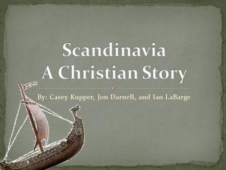 "By: Casey Kupper, Jon Darnell, and Ian LaBarge. St. Ansgar is responsible for the first Catholic churches within Scandinavia. ""Every Disciple of Christ."