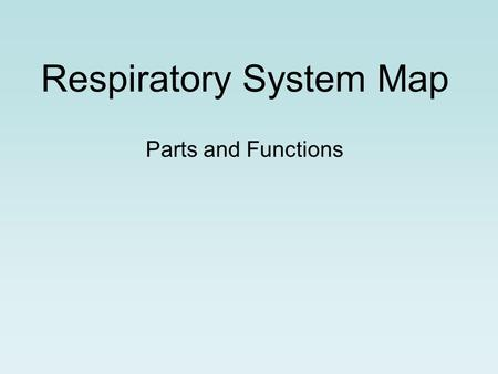 Respiratory System Map Parts and Functions. 1. Nose Smelling, tasting and breathing all start here. The size, location, mucus lining and tiny hairs (cilia)