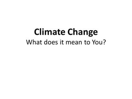 Climate Change What does it mean to You?. Have you heard about the golden age when there were no typhoons, great earthquakes and volcanic eruptions in.