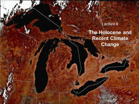 Lecture 8 The Holocene and Recent Climate Change.