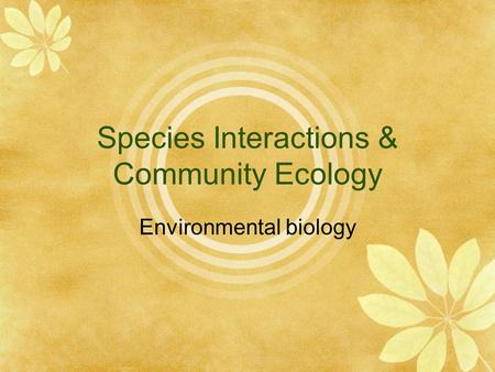 Species Interactions & Community Ecology Environmental biology.