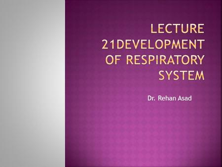 Lecture 21Development of respiratory system