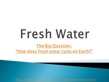 "The Big Question: ""How does fresh water cycle on Earth?"""