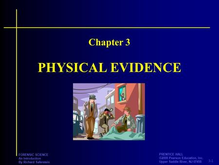 3-1 PRENTICE HALL ©2008 Pearson Education, Inc. Upper Saddle River, NJ 07458 FORENSIC SCIENCE An Introduction By Richard Saferstein PHYSICAL EVIDENCE Chapter.