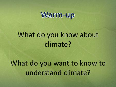 What do you know about climate? What do you want to know to understand climate?