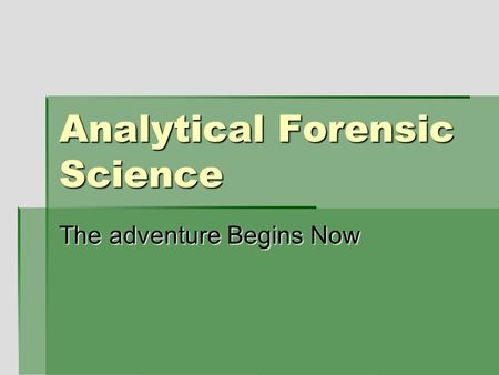 Analytical Forensic Science The adventure Begins Now.