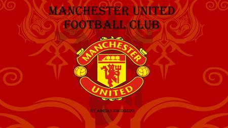Manchester United Football Club By Adrian Escobedo.
