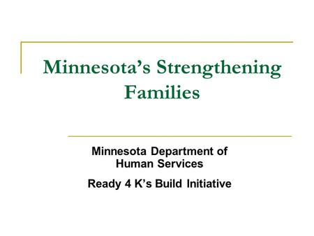 Minnesota's Strengthening Families Minnesota Department of Human Services Ready 4 K's Build Initiative.