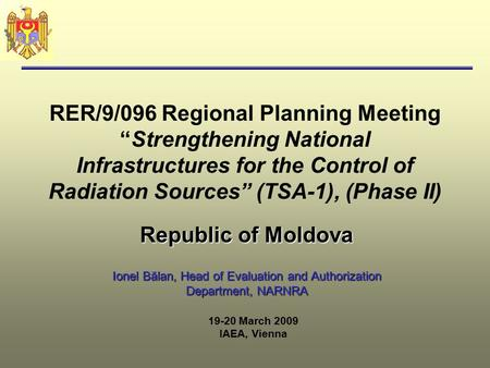 "RER/9/096 Regional Planning Meeting ""Strengthening National Infrastructures for the Control of Radiation Sources"" (TSA-1), (Phase II) Republic of Moldova."