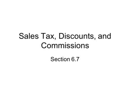 Sales Tax, Discounts, and Commissions Section 6.7.