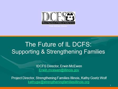 Erwin McEwen, Director 1 The Future of IL DCFS: Supporting & Strengthening Families Erwin McEwen, Director IDCFS Director, Erwin McEwen