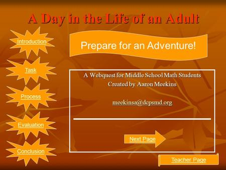 A Day in the Life of an Adult A Webquest for Middle School Math Students Created by Aaron Meekins Introduction Evaluation Task Conclusion.
