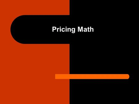 Pricing Math. Activity # 1: Explain how markup is calculated for your company.