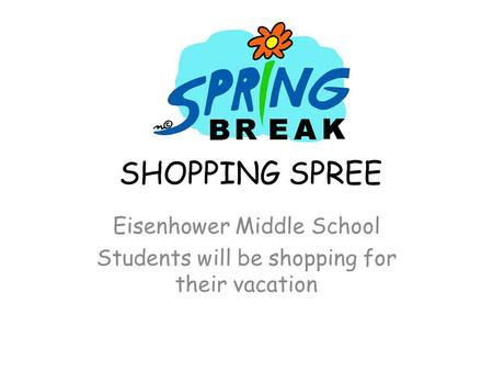 SHOPPING SPREE Eisenhower Middle School Students will be shopping for their vacation.