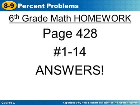 Course 1 8-9 Percent Problems 6 th Grade Math HOMEWORK Page 428 #1-14 ANSWERS!