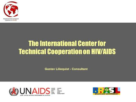 The International Center for Technical Cooperation on HIV/AIDS Gustav Liliequist - Consultant.