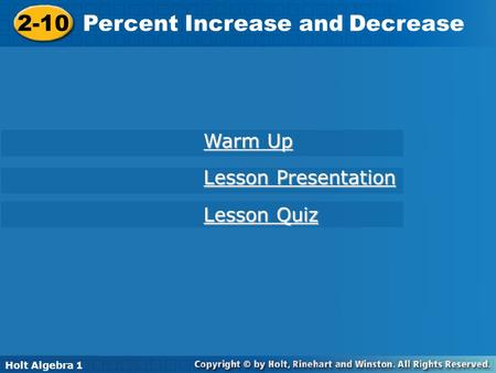 Holt Algebra 1 2-10 Percent Increase and Decrease 2-10 Percent Increase and Decrease Holt Algebra 1 Lesson Quiz Lesson Quiz Lesson Presentation Lesson.