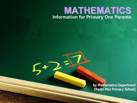 MATHEMATICS Information for Primary One Parents by Mathematics Department (Radin Mas Primary School)