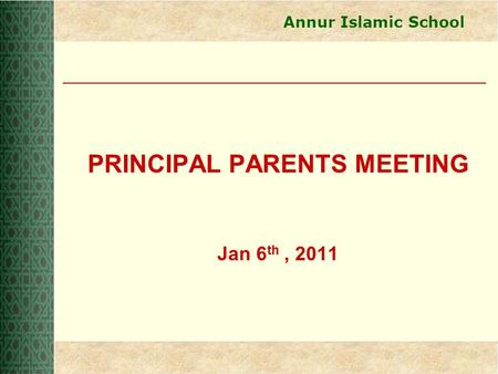 Annur Islamic School PRINCIPAL PARENTS MEETING Jan 6 th, 2011.