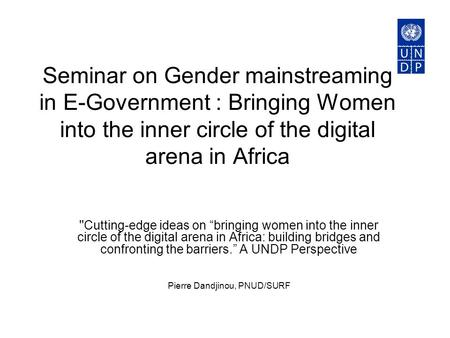 "Seminar on Gender mainstreaming in E-Government : Bringing Women into the inner circle of the digital arena in Africa ''Cutting-edge ideas on ""bringing."