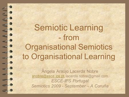 1 Semiotic Learning - from Organisational Semiotics to Organisational Learning Ângela Araújo Lacerda Nobre