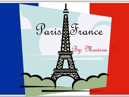 Paris, France By: Marissa M.. My Project My project is about finding a new place to live if I could no longer live in the United States. I have picked.