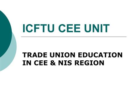 ICFTU CEE UNIT TRADE UNION EDUCATION IN CEE & NIS REGION.