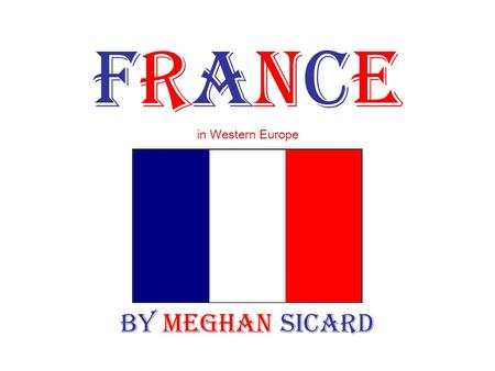 FRANCE in Western Europe By Meghan Sicard. Tourist Attractions Eiffel Tower -located on Champ de Mars -one of the most recognized structures in the world.