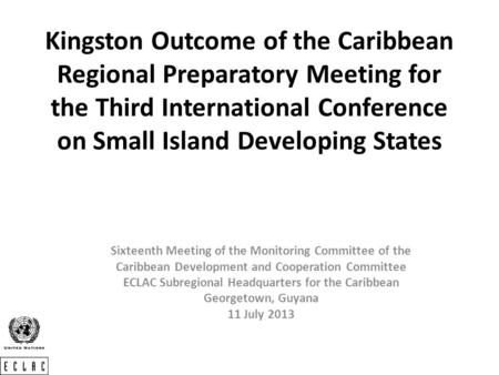 Kingston Outcome of the Caribbean Regional Preparatory Meeting for the Third International Conference on Small Island Developing States Sixteenth Meeting.