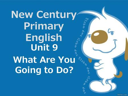 New Century Primary English Unit 9 What Are You Going to Do?