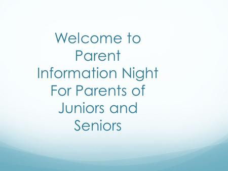 Welcome to Parent Information Night For Parents of Juniors and Seniors.