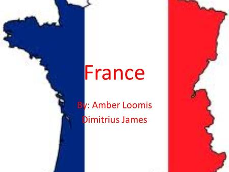 France By: Amber Loomis Dimitrius James. Paris, France(The city of Light) Paris: Paris is a favorite pastime of the French people. It is popular for the.