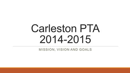 Carleston PTA 2014-2015 MISSION, VISION AND GOALS.