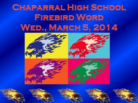 Chaparral High School Firebird Word Wed., March 5, 2014.
