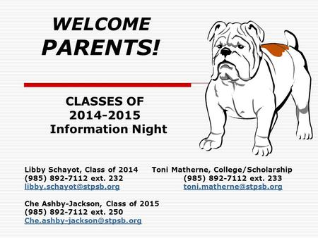 WELCOME PARENTS! Libby Schayot, Class of 2014Toni Matherne, College/Scholarship (985) 892-7112 ext. 232(985) 892-7112 ext. 233