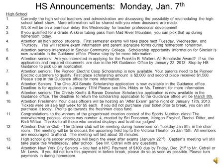 HS Announcements: Monday, Jan. 7 th High School 1.Currently the high school teachers and administration are discussing the possibility of rescheduling.